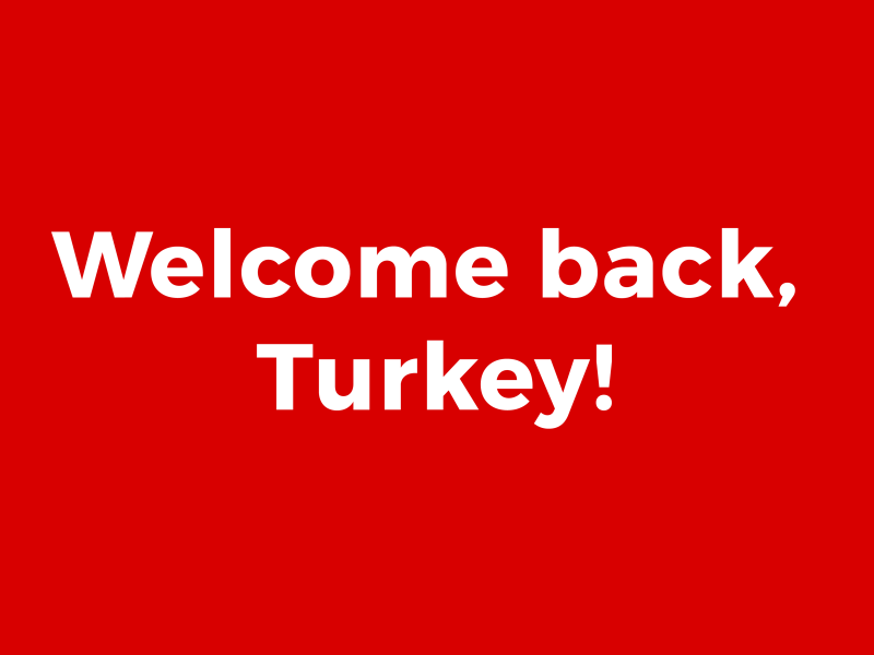 Welcome back, Turkey!
